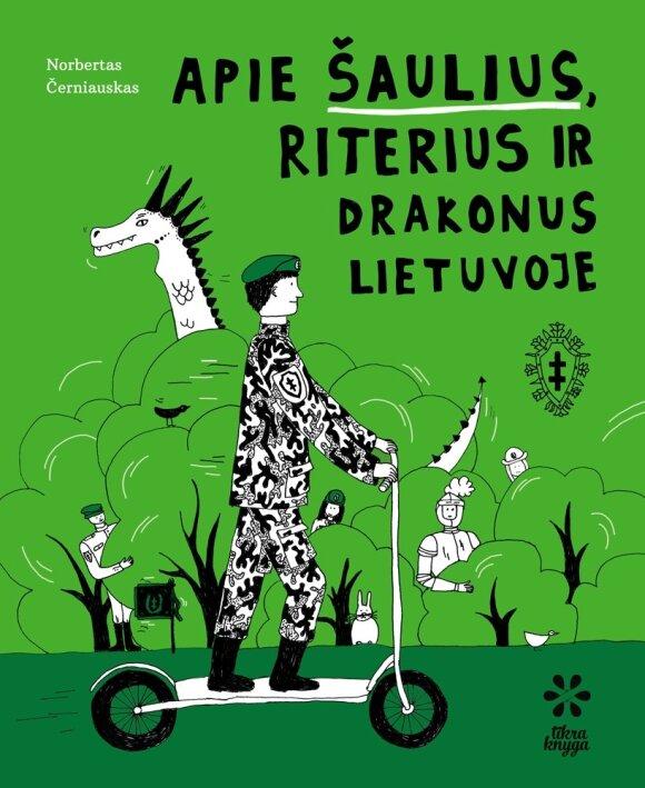 """Knyga """"Apie šaulius, riterius ir drakonus Lietuvoje"""""""