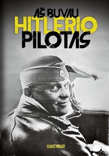 """Knygos """"Aš buvau Hitlerio pilotas"""" viršelis"""