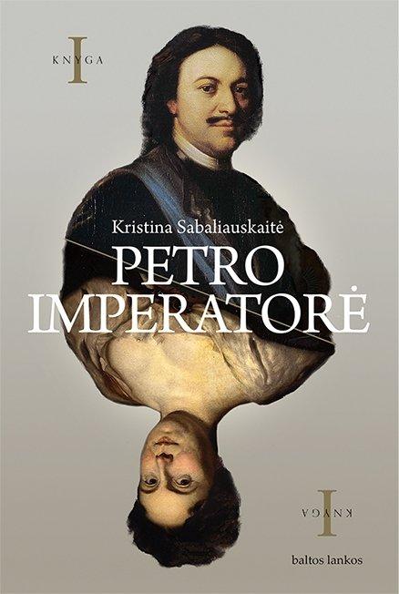 """Kristinos Sabaliauskaitės romanas """"Petro imperatorė"""""""